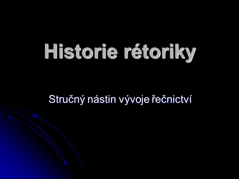 Historie rétoriky Stručný nástin vývoje řečnictví