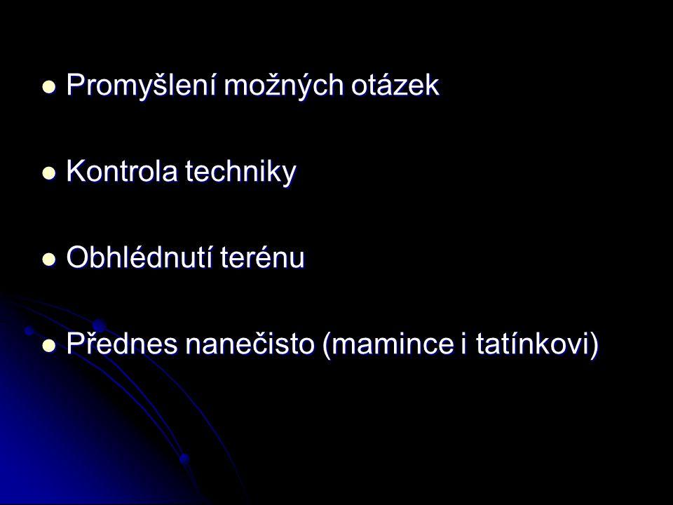 Promyšlení možných otázek Promyšlení možných otázek Kontrola techniky Kontrola techniky Obhlédnutí terénu Obhlédnutí terénu Přednes nanečisto (mamince