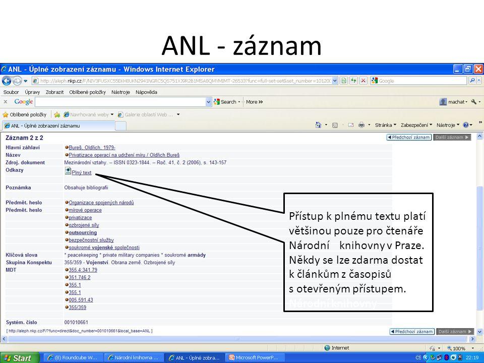ANL - záznam Přístup k plnému textu platí většinou pouze pro čtenáře Národní knihovny v Praze. Někdy se lze zdarma dostat k článkům z časopisů s otevř