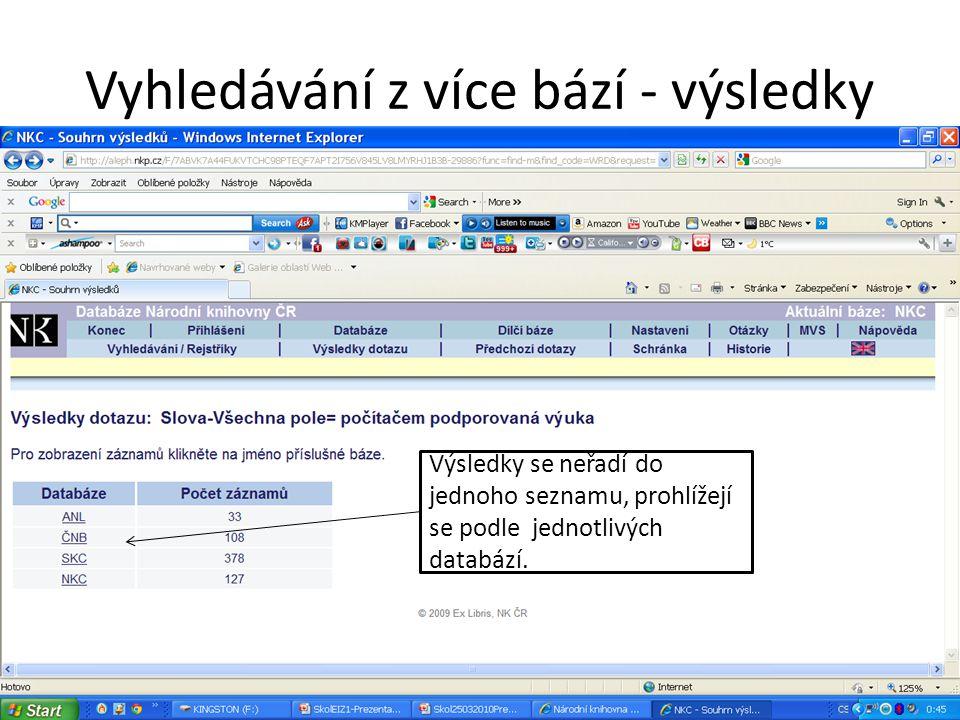 Vyhledávání z více bází - výsledky Výsledky se neřadí do jednoho seznamu, prohlížejí se podle jednotlivých databází.databázích.