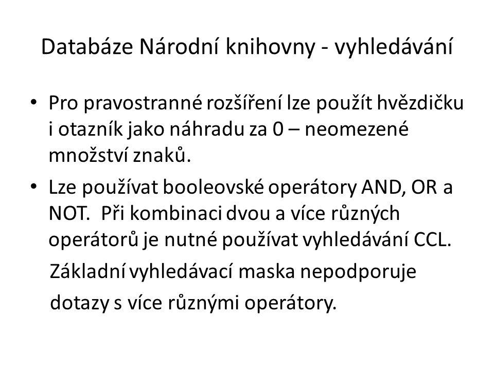 Databáze Národní knihovny - vyhledávání Pro pravostranné rozšíření lze použít hvězdičku i otazník jako náhradu za 0 – neomezené množství znaků.