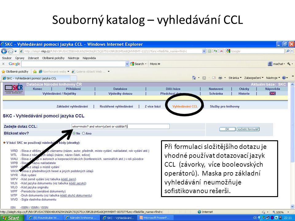 Souborný katalog – vyhledávání CCL Při formulaci složitějšího dotazu je vhodné používat dotazovací jazyk CCL (závorky, více booleovských operátorů). M