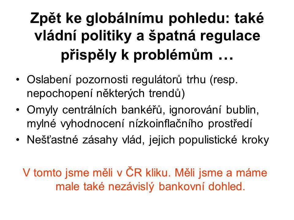 Zpět ke globálnímu pohledu: také vládní politiky a špatná regulace přispěly k problémům … Oslabení pozornosti regulátorů trhu (resp.