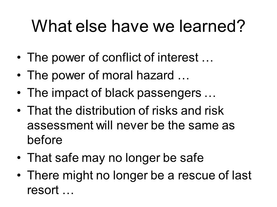 What else have we learned? The power of conflict of interest … The power of moral hazard … The impact of black passengers … That the distribution of r