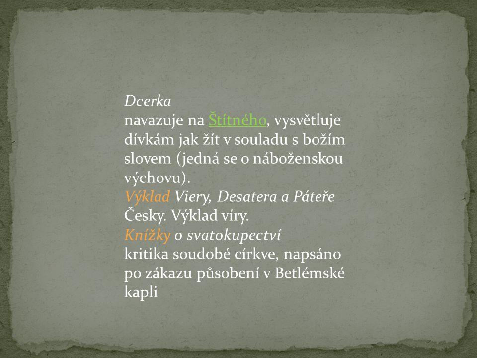 Dcerka navazuje na Štítného, vysvětluje dívkám jak žít v souladu s božím slovem (jedná se o náboženskou výchovu). Výklad Viery, Desatera a Páteře Česk