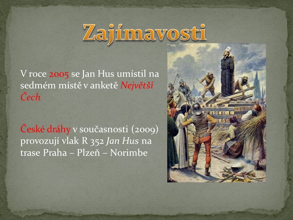 V roce 2005 se Jan Hus umístil na sedmém místě v anketě Největší Čech České dráhy v současnosti (2009) provozují vlak R 352 Jan Hus na trase Praha – Plzeň – Norimbe