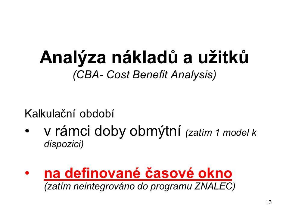 13 Analýza nákladů a užitků (CBA- Cost Benefit Analysis) Kalkulační období v rámci doby obmýtní (zatím 1 model k dispozici) na definované časové okno (zatím neintegrováno do programu ZNALEC)