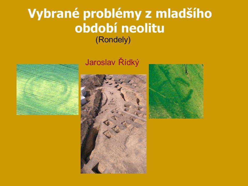 Vybrané problémy z mladšího období neolitu Jaroslav Řídký (Rondely)