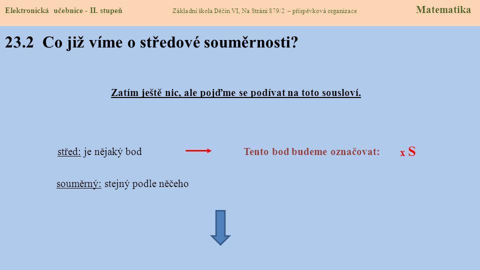 23.2 Co již víme o středové souměrnosti.Elektronická učebnice - II.