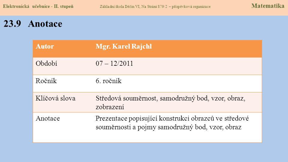 23.8 Test znalostí Správné odpovědi: 1.Co je to středová souměrnost? a). zobrazení dané středem a osou b). zobrazení dané středem c). zobrazení dané o