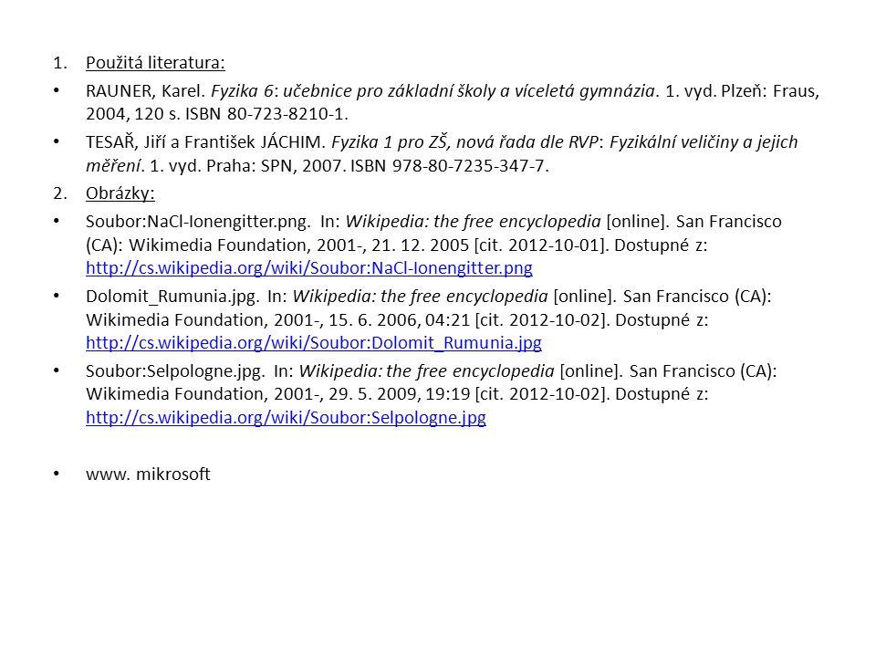 1.Použitá literatura: RAUNER, Karel. Fyzika 6: učebnice pro základní školy a víceletá gymnázia. 1. vyd. Plzeň: Fraus, 2004, 120 s. ISBN 80-723-8210-1.