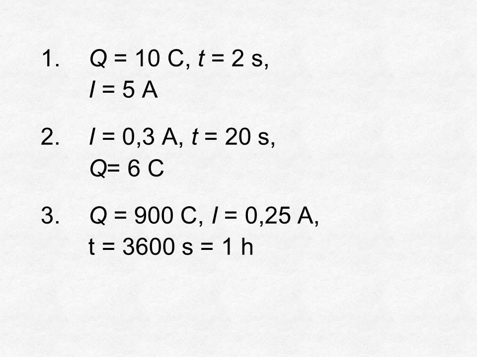 1. Q = 10 C, t = 2 s, I = 5 A 2. I = 0,3 A, t = 20 s, Q= 6 C 3.