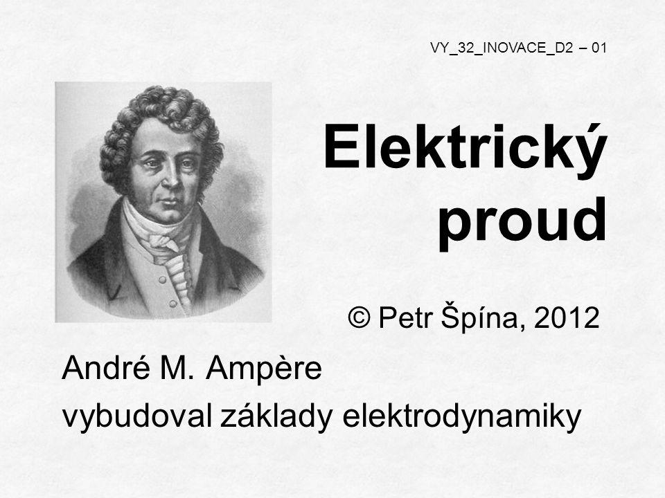 Elektrický proud © Petr Špína, 2012 VY_32_INOVACE_D2 – 01 André M.