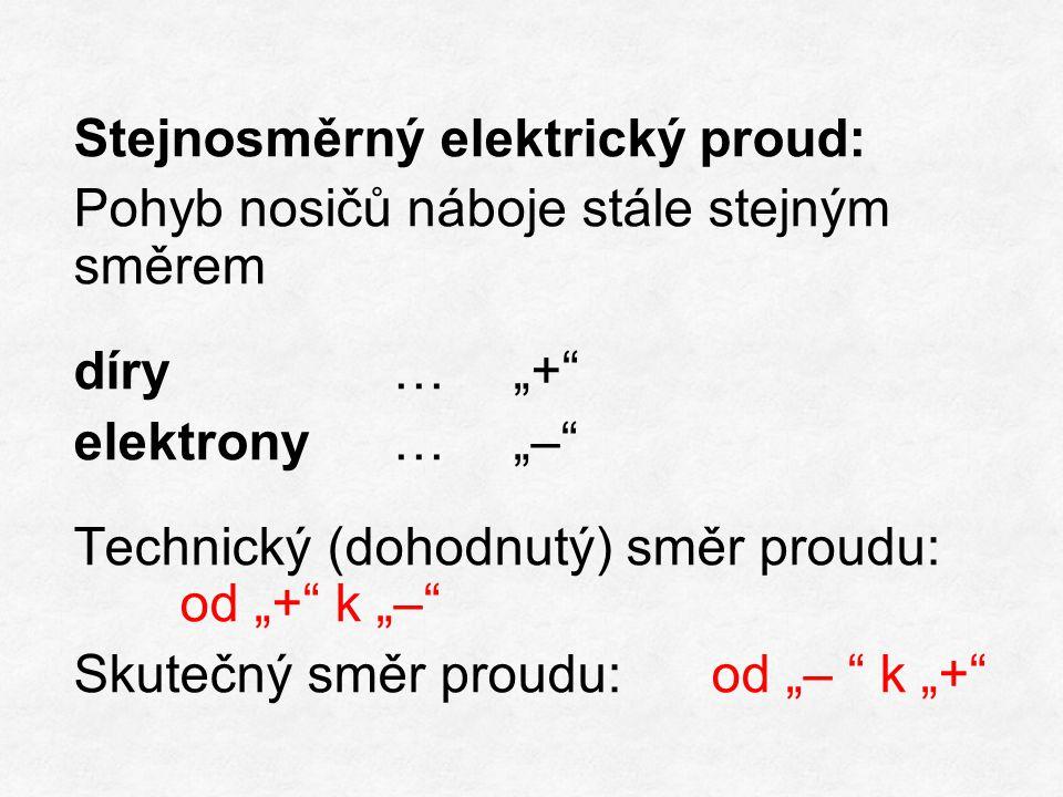 """Stejnosměrný elektrický proud: Pohyb nosičů náboje stále stejným směrem díry… """"+ elektrony… """"– Technický (dohodnutý) směr proudu: od """"+ k """"– Skutečný směr proudu: od """"– k """"+"""