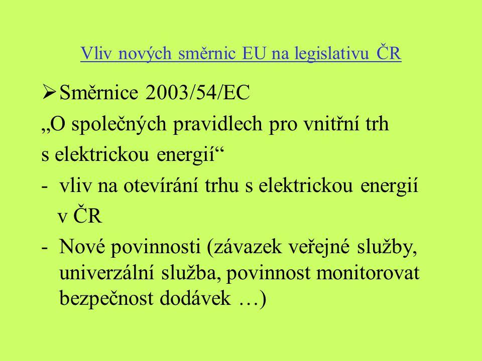 """Vliv nových směrnic EU na legislativu ČR  Směrnice 2003/54/EC """"O společných pravidlech pro vnitřní trh s elektrickou energií -vliv na otevírání trhu s elektrickou energií v ČR -Nové povinnosti (závazek veřejné služby, univerzální služba, povinnost monitorovat bezpečnost dodávek …)"""