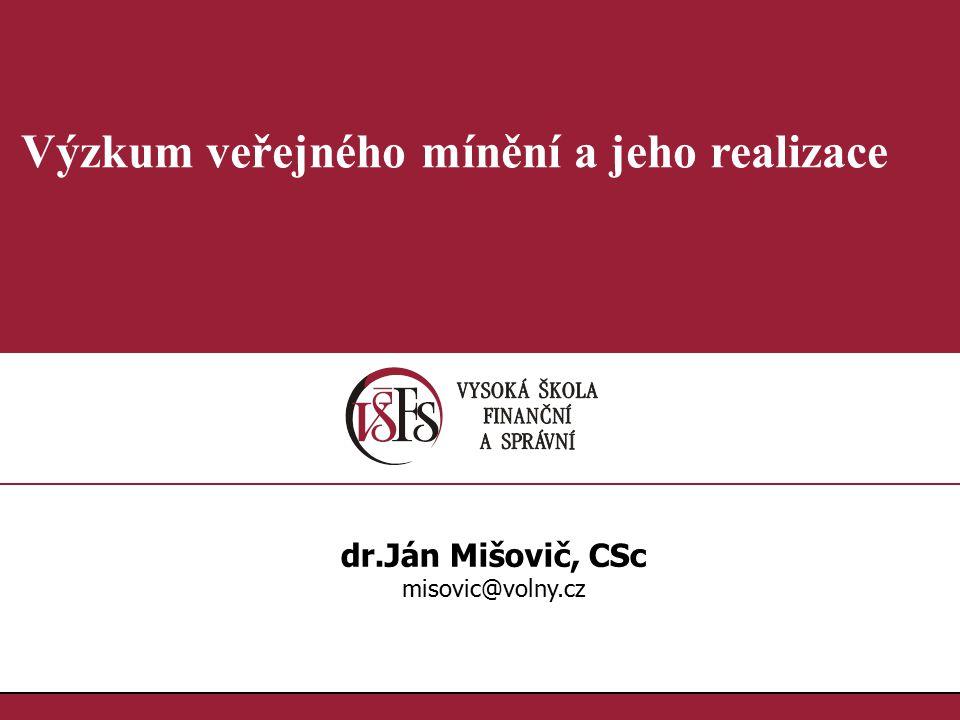 1.1. Výzkum veřejného mínění a jeho realizace dr.Ján Mišovič, CSc misovic@volny.cz