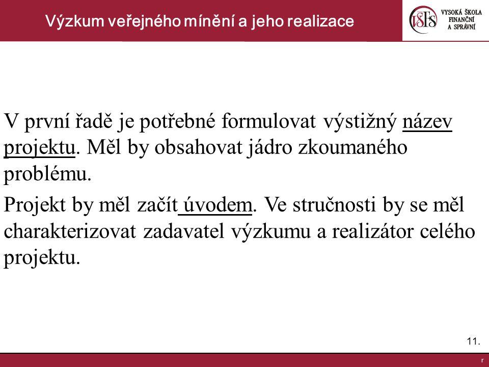 11. r Výzkum veřejného mínění a jeho realizace V první řadě je potřebné formulovat výstižný název projektu. Měl by obsahovat jádro zkoumaného problému