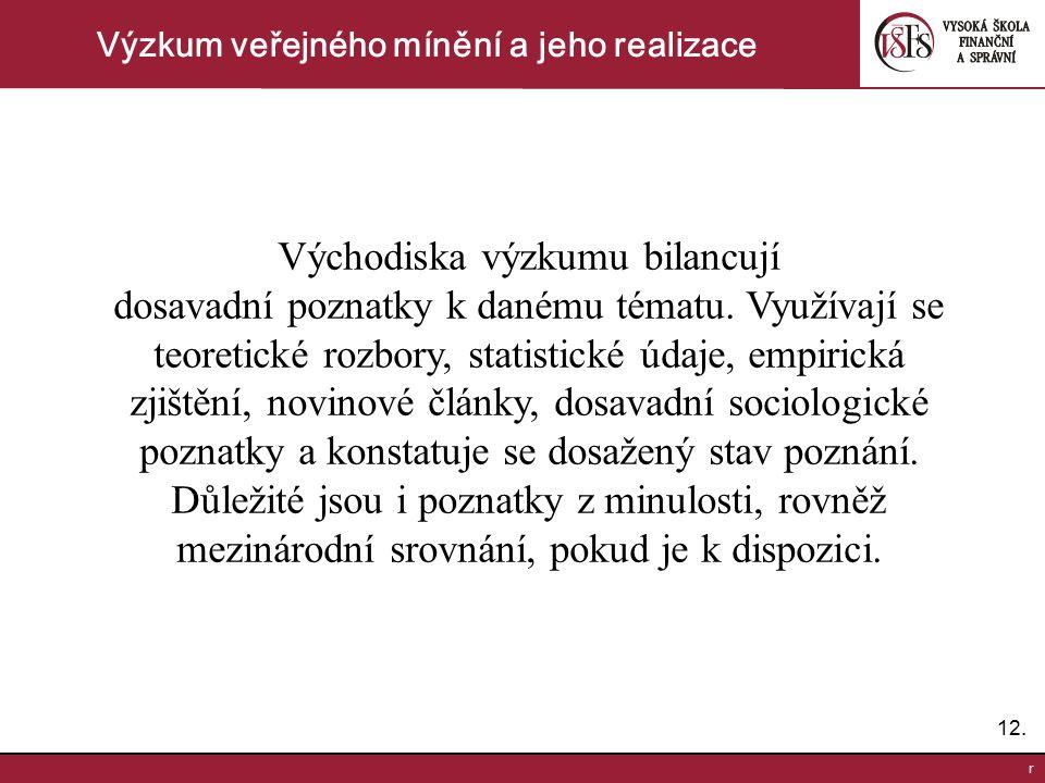 12. r Výzkum veřejného mínění a jeho realizace Východiska výzkumu bilancují dosavadní poznatky k danému tématu. Využívají se teoretické rozbory, stati