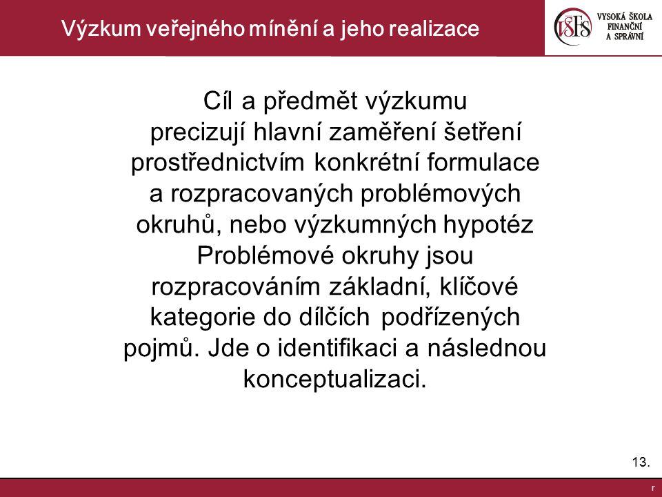 13. r Výzkum veřejného mínění a jeho realizace Cíl a předmět výzkumu precizují hlavní zaměření šetření prostřednictvím konkrétní formulace a rozpracov