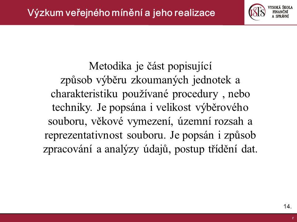 14. r Výzkum veřejného mínění a jeho realizace Metodika je část popisující způsob výběru zkoumaných jednotek a charakteristiku používané procedury, ne