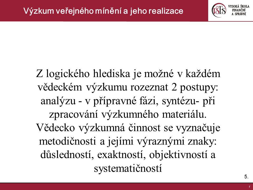 5.5. r Výzkum veřejného mínění a jeho realizace Z logického hlediska je možné v každém vědeckém výzkumu rozeznat 2 postupy: analýzu - v přípravné fázi