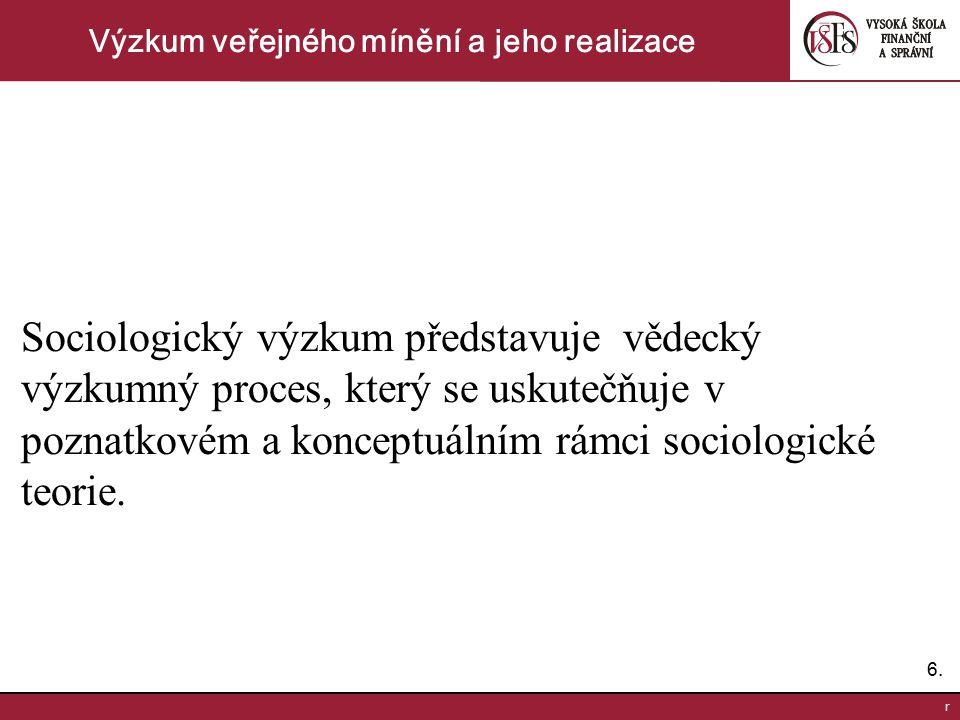 6.6. r Výzkum veřejného mínění a jeho realizace Sociologický výzkum představuje vědecký výzkumný proces, který se uskutečňuje v poznatkovém a konceptu