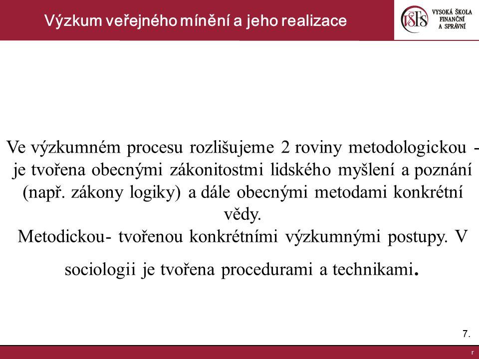 7.7. r Výzkum veřejného mínění a jeho realizace Ve výzkumném procesu rozlišujeme 2 roviny metodologickou - je tvořena obecnými zákonitostmi lidského m