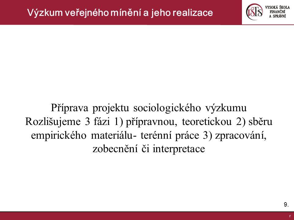 9.9. r Výzkum veřejného mínění a jeho realizace Příprava projektu sociologického výzkumu Rozlišujeme 3 fázi 1) přípravnou, teoretickou 2) sběru empiri