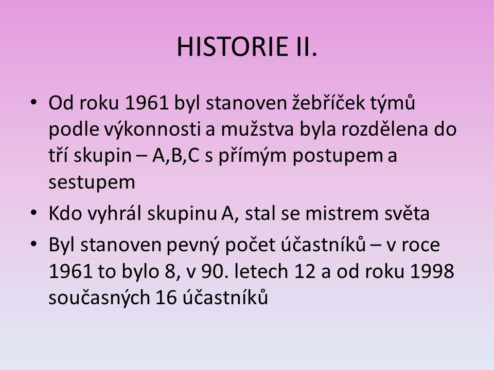 HISTORIE II. Od roku 1961 byl stanoven žebříček týmů podle výkonnosti a mužstva byla rozdělena do tří skupin – A,B,C s přímým postupem a sestupem Kdo