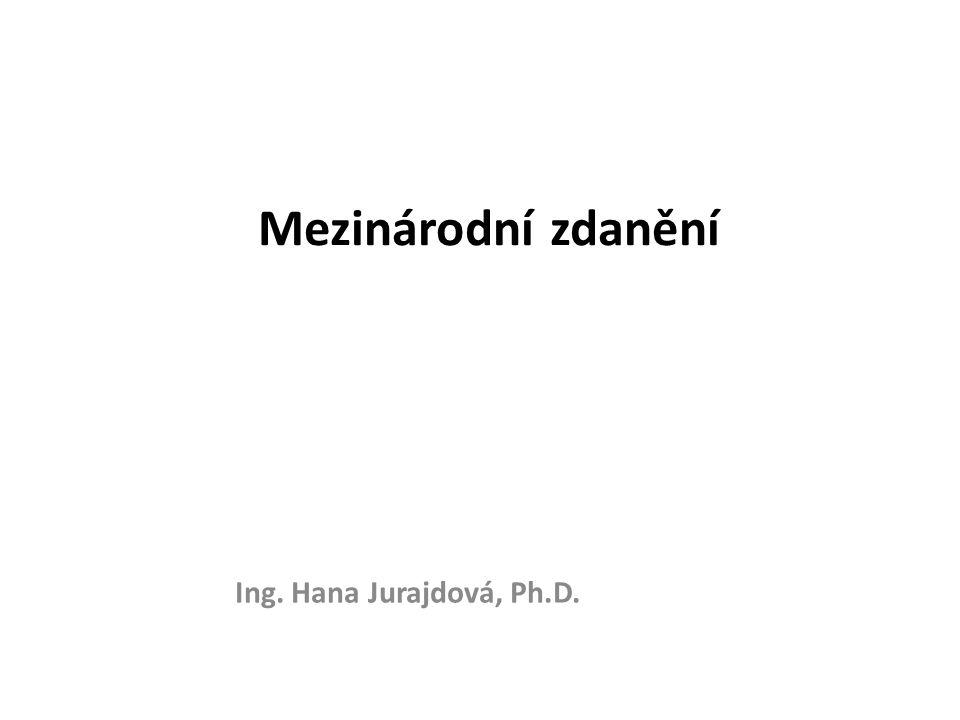 Mezinárodní zdanění Ing. Hana Jurajdová, Ph.D.