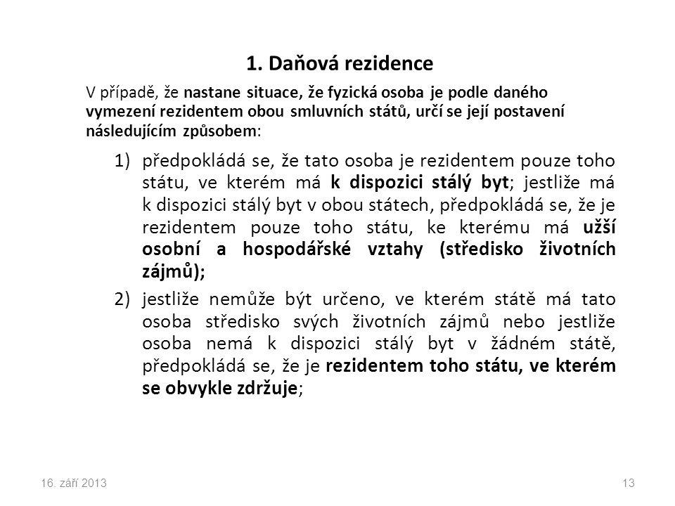 1. Daňová rezidence V případě, že nastane situace, že fyzická osoba je podle daného vymezení rezidentem obou smluvních států, určí se její postavení n