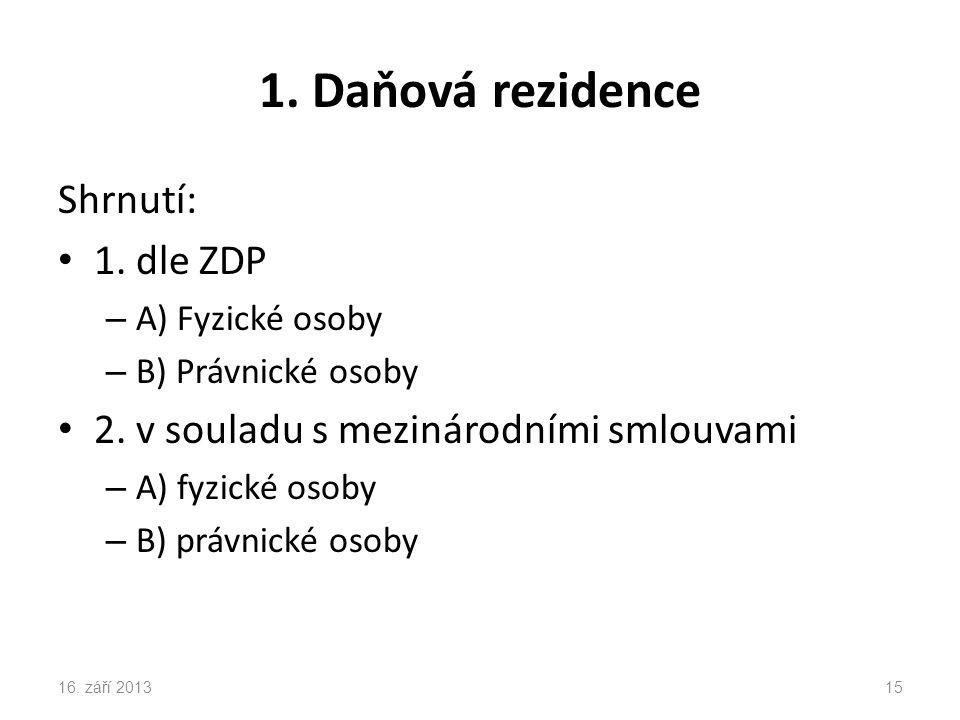1. Daňová rezidence Shrnutí: 1. dle ZDP – A) Fyzické osoby – B) Právnické osoby 2.