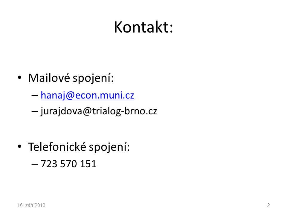 Kontakt: Mailové spojení: – hanaj@econ.muni.cz hanaj@econ.muni.cz – jurajdova@trialog-brno.cz Telefonické spojení: – 723 570 151 16.