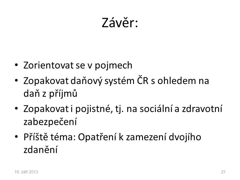 Závěr: Zorientovat se v pojmech Zopakovat daňový systém ČR s ohledem na daň z příjmů Zopakovat i pojistné, tj.