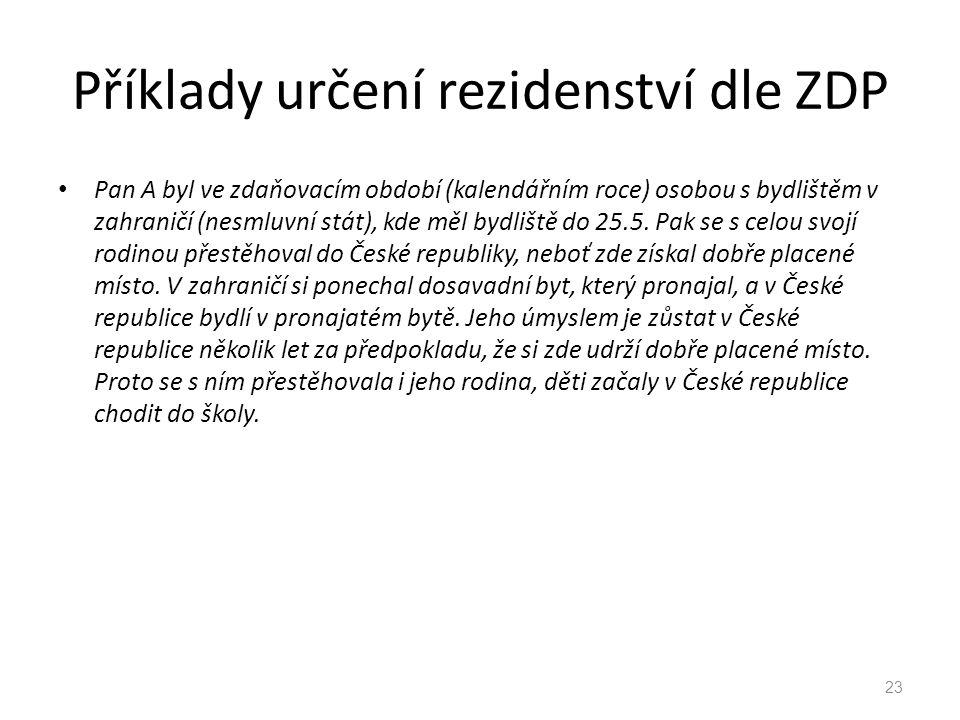 Příklady určení rezidenství dle ZDP Pan A byl ve zdaňovacím období (kalendářním roce) osobou s bydlištěm v zahraničí (nesmluvní stát), kde měl bydliště do 25.5.