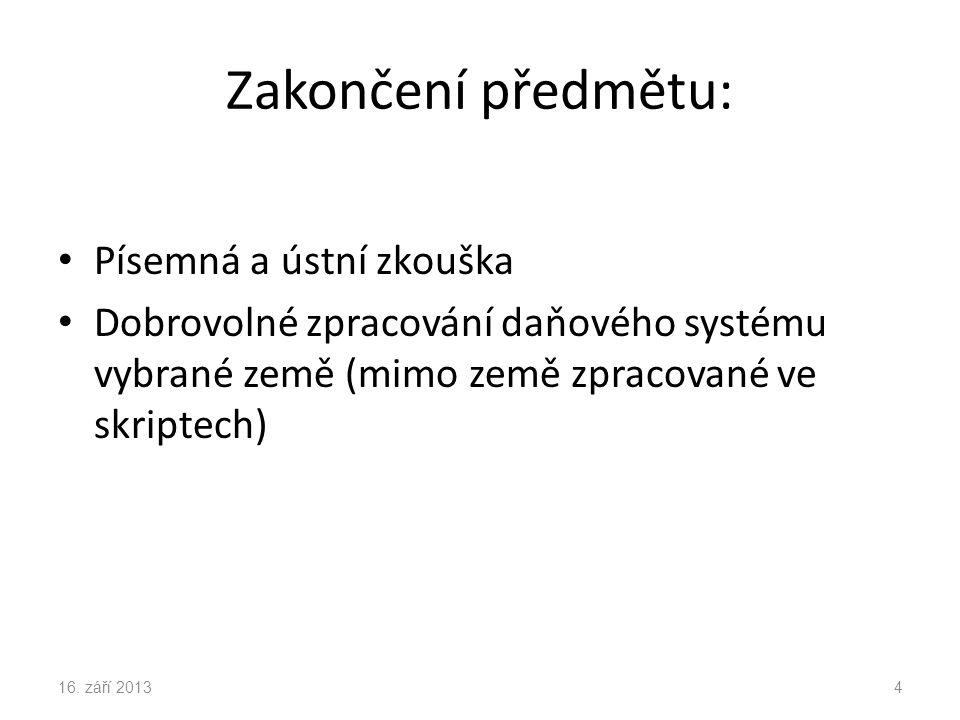 Zakončení předmětu: Písemná a ústní zkouška Dobrovolné zpracování daňového systému vybrané země (mimo země zpracované ve skriptech) 16.