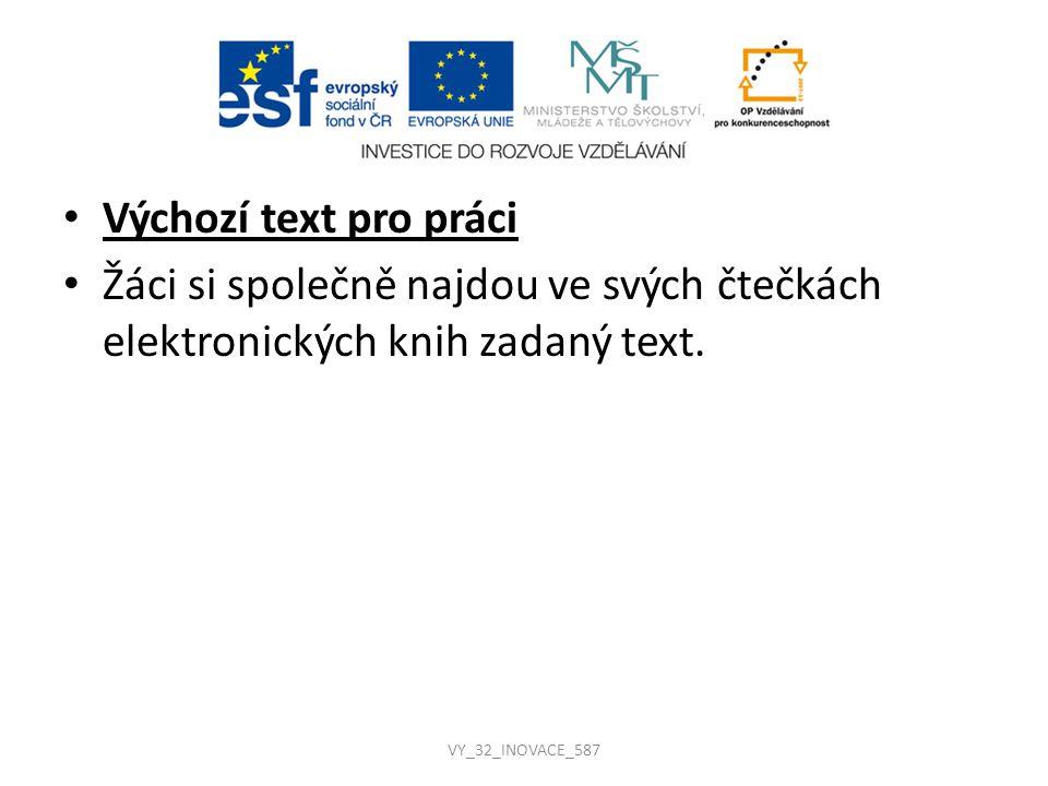 Výchozí text pro práci Žáci si společně najdou ve svých čtečkách elektronických knih zadaný text. VY_32_INOVACE_587