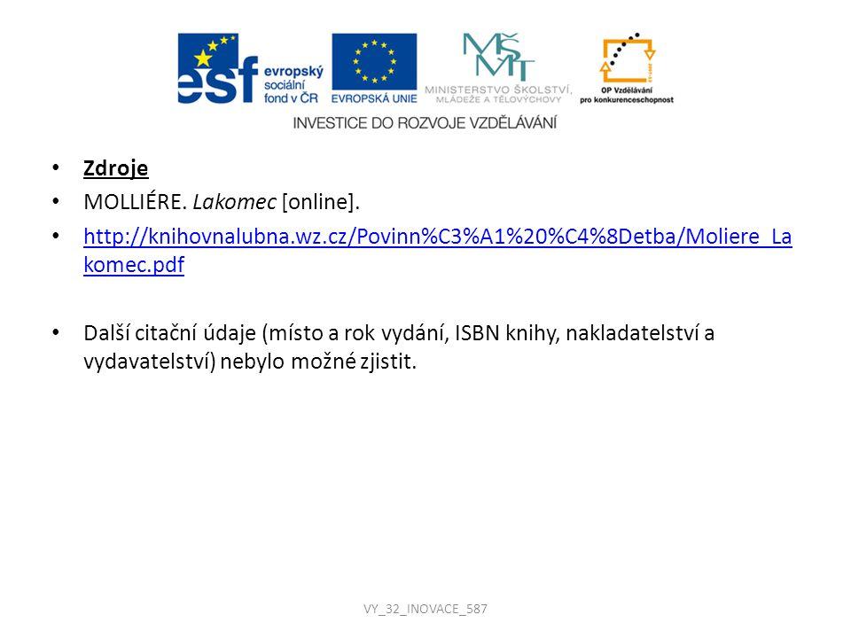 Zdroje MOLLIÉRE. Lakomec [online]. http://knihovnalubna.wz.cz/Povinn%C3%A1%20%C4%8Detba/Moliere_La komec.pdf http://knihovnalubna.wz.cz/Povinn%C3%A1%2