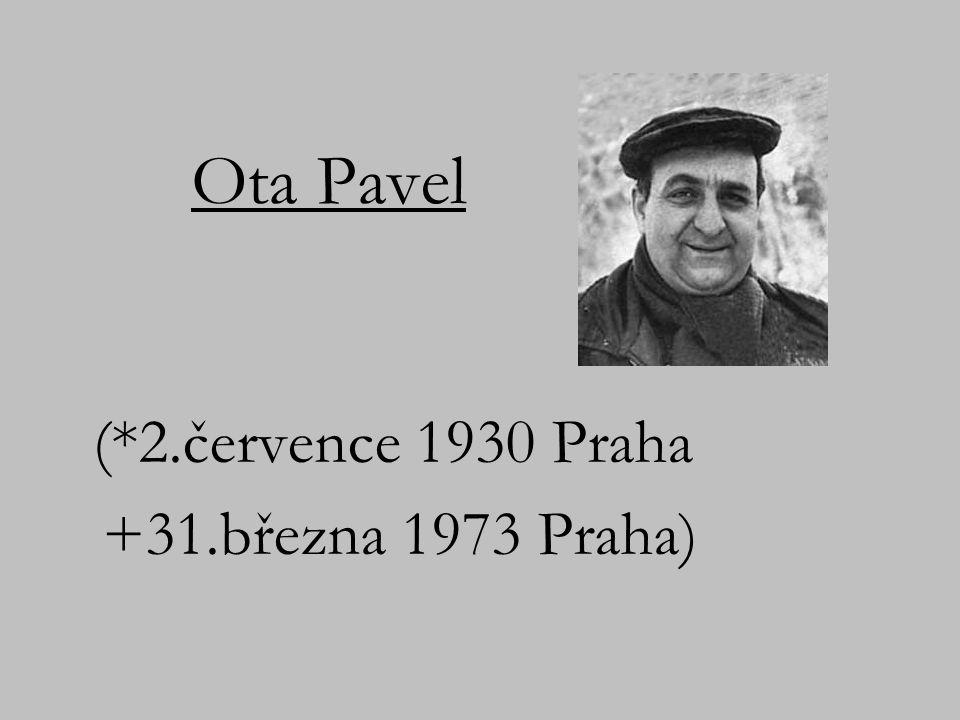 Ota Pavel (*2.července 1930 Praha +31.března 1973 Praha)