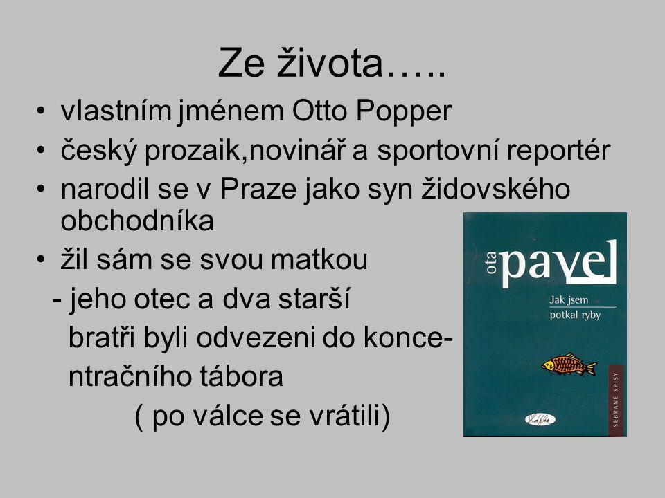 Ze života….. vlastním jménem Otto Popper český prozaik,novinář a sportovní reportér narodil se v Praze jako syn židovského obchodníka žil sám se svou