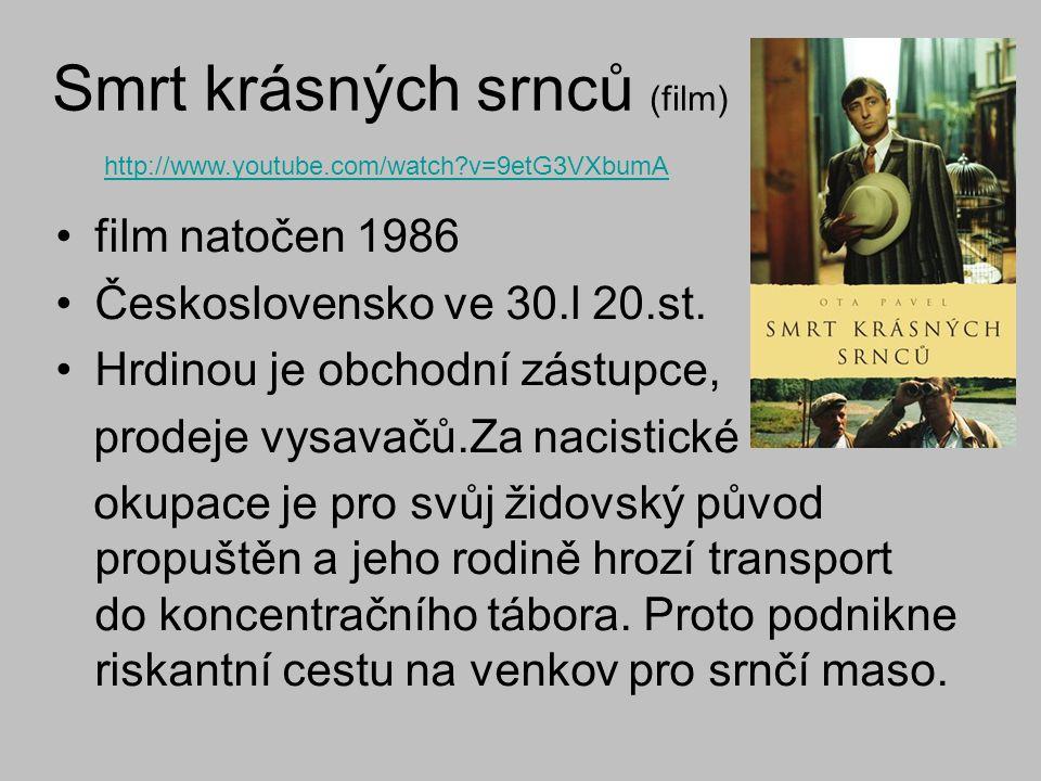 Smrt krásných srnců (film) film natočen 1986 Československo ve 30.l 20.st. Hrdinou je obchodní zástupce, prodeje vysavačů.Za nacistické okupace je pro