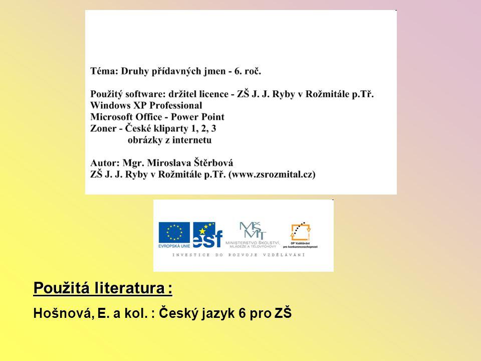 Použitá literatura : Hošnová, E. a kol. : Český jazyk 6 pro ZŠ