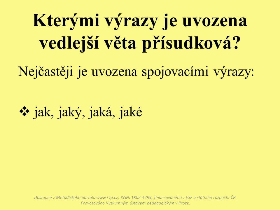 Kterými výrazy je uvozena vedlejší věta přísudková? Dostupné z Metodického portálu www.rvp.cz, ISSN: 1802-4785, financovaného z ESF a státního rozpočt