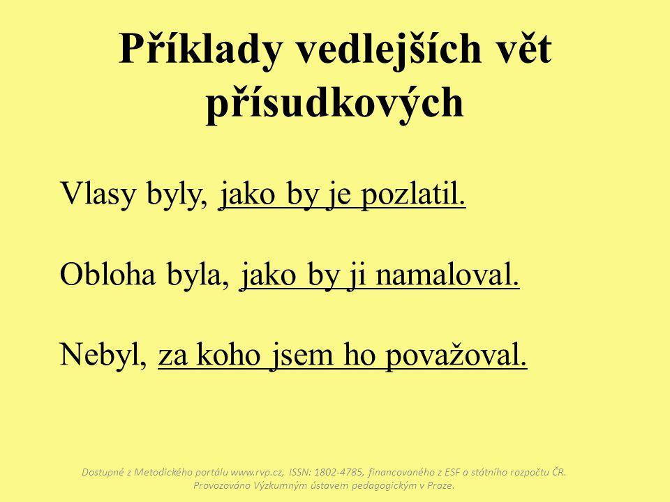 Příklady vedlejších vět přísudkových Dostupné z Metodického portálu www.rvp.cz, ISSN: 1802-4785, financovaného z ESF a státního rozpočtu ČR.