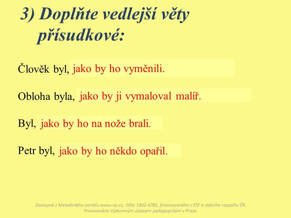 3) Doplňte vedlejší věty přísudkové: Dostupné z Metodického portálu www.rvp.cz, ISSN: 1802-4785, financovaného z ESF a státního rozpočtu ČR. Provozová