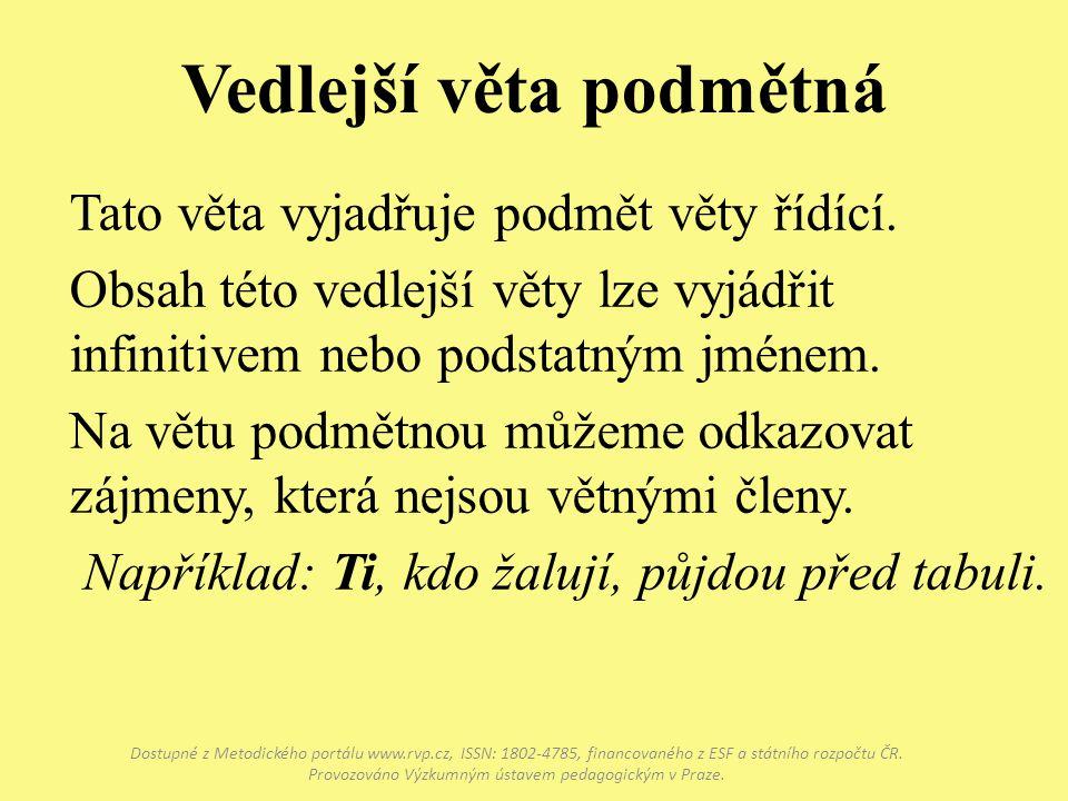 Vedlejší věta podmětná Dostupné z Metodického portálu www.rvp.cz, ISSN: 1802-4785, financovaného z ESF a státního rozpočtu ČR. Provozováno Výzkumným ú