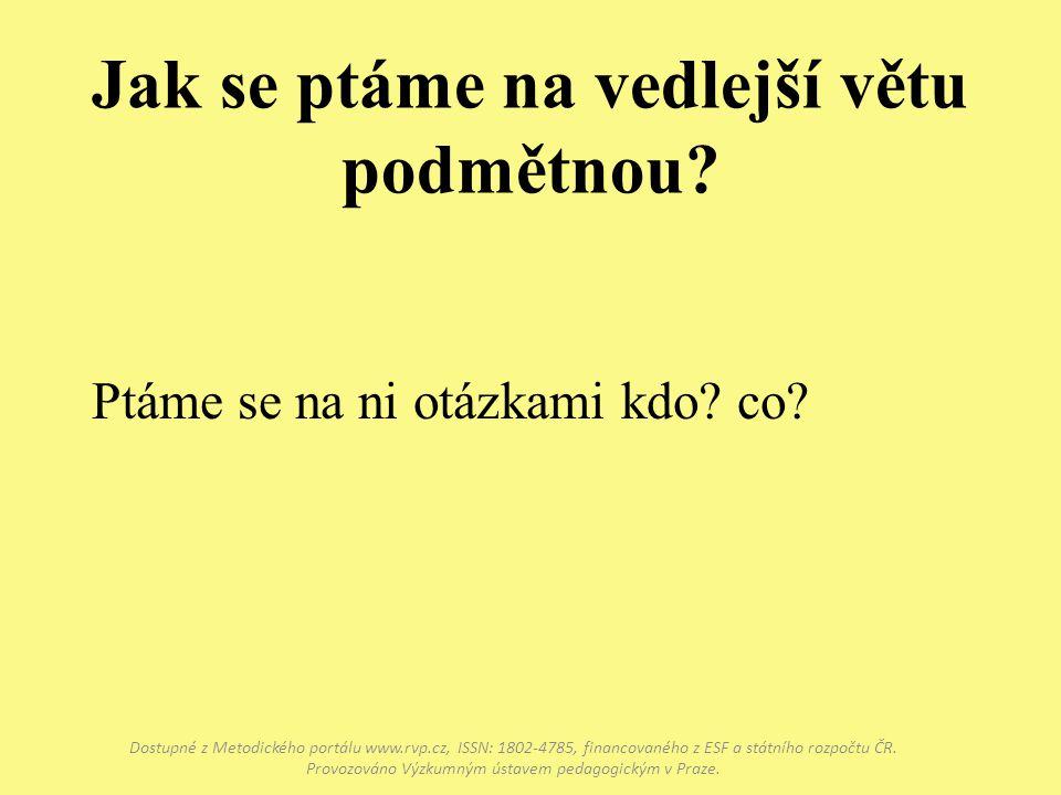 Jak se ptáme na vedlejší větu podmětnou? Dostupné z Metodického portálu www.rvp.cz, ISSN: 1802-4785, financovaného z ESF a státního rozpočtu ČR. Provo