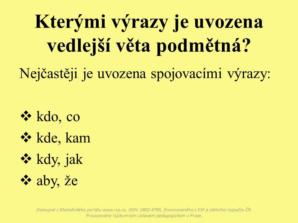 Kterými výrazy je uvozena vedlejší věta podmětná? Dostupné z Metodického portálu www.rvp.cz, ISSN: 1802-4785, financovaného z ESF a státního rozpočtu