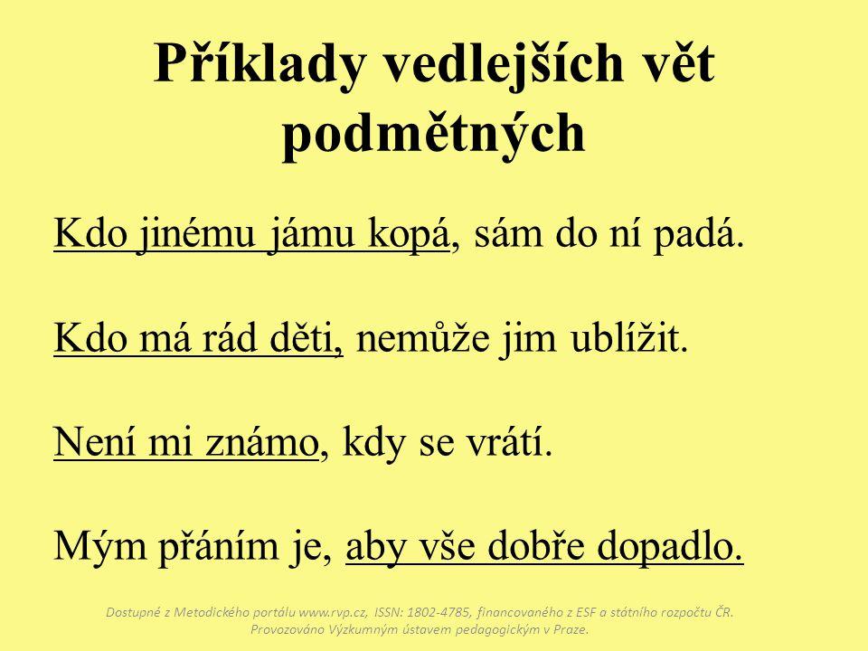 Příklady vedlejších vět podmětných Dostupné z Metodického portálu www.rvp.cz, ISSN: 1802-4785, financovaného z ESF a státního rozpočtu ČR. Provozováno