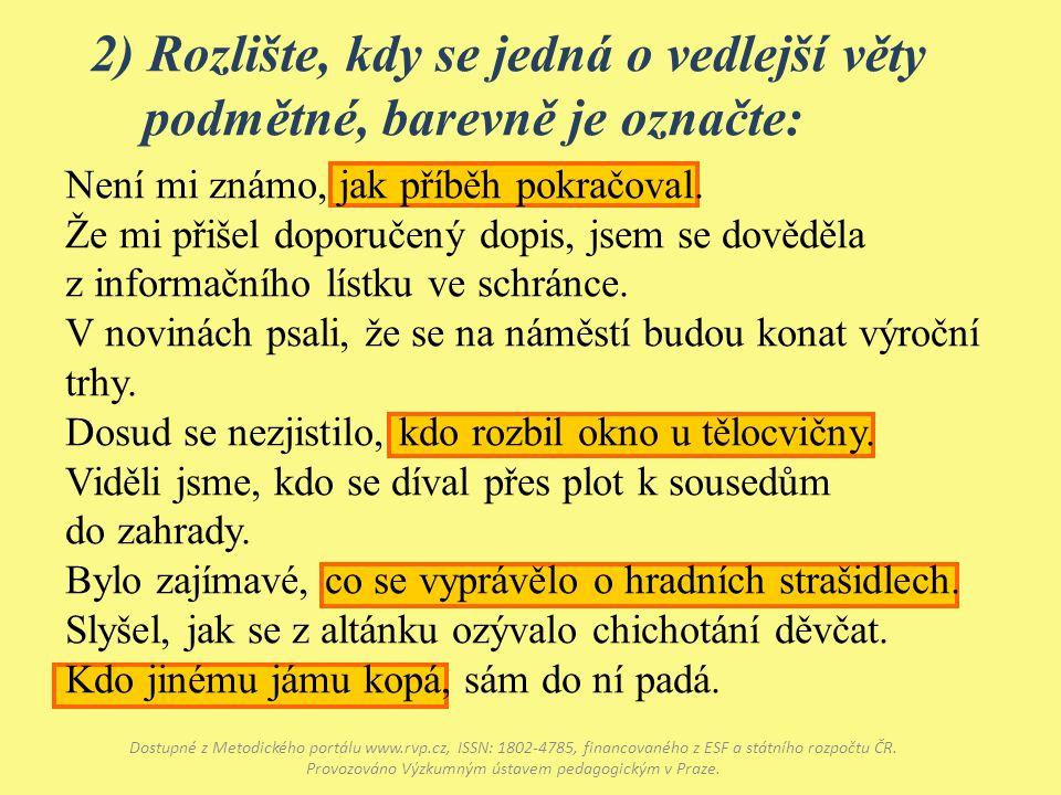 2) Rozlište, kdy se jedná o vedlejší věty podmětné, barevně je označte: Dostupné z Metodického portálu www.rvp.cz, ISSN: 1802-4785, financovaného z ES